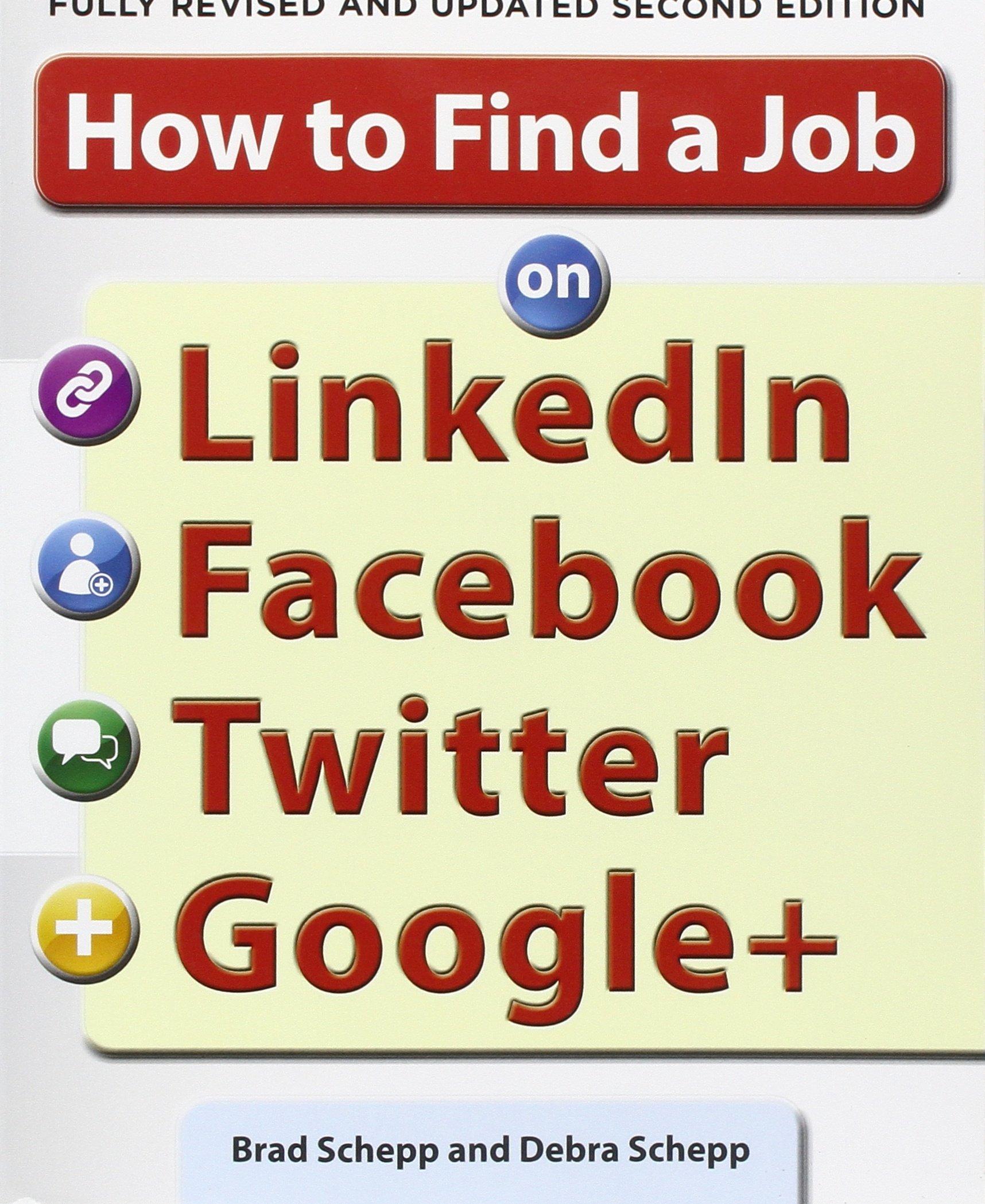 how to a job on linkedin facebook twitter and google 2 e how to a job on linkedin facebook twitter and google 2 e business books brad schepp debra schepp 9780071790437 amazon com books