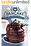 Pancake Cookbook for Lazy Sunday Mornings: Delicious Pancake Recipes to Fulfill Your Requirements