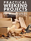 Practical Weekend Projects for Woodworkers: 35 Projects to Make for Every Room of Your Home
