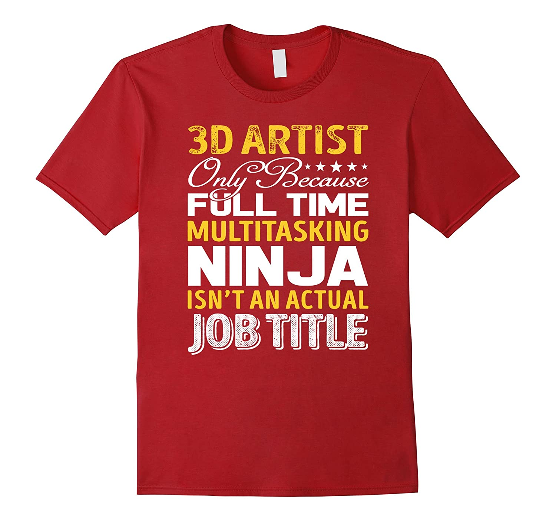 3D artist Is Not An Actual Job Title TShirt-TJ