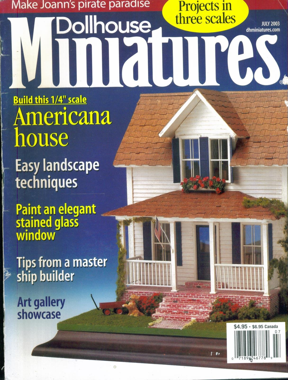 DOLLHOUSE MINIATURES. JULY 2003. SINGLE ISSUE MAGAZINE. BUILD AMERICANA HOUSE; EASY LANDSCAPE TECHNIQUES; PAINT STAINED GLASS WINDOW; TIPS FROM MASTER SHIP BUILDER; ART GALLERY SHOWCASE.