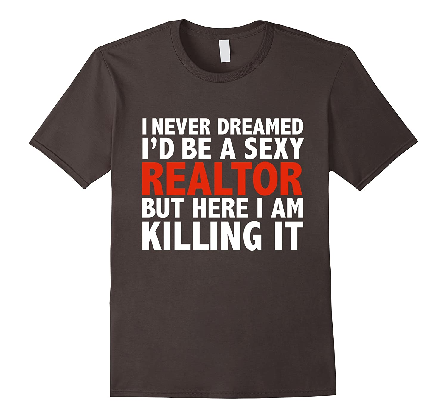 Never Dreamed Id be a Sexy Realtor tshirt Real Estate Agent-TD