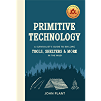 Primitive Technology: A Survivalist's Guide to Building Tools, Shelters & More in the Wild (English Edition)