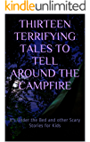 Thirteen Terrifying Tales to Tell Around the Campfire: It's Under the Bed and other Scary Stories for Kids
