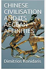 CHINESE CIVILISATION AND ITS AEGEAN AFFINITIES Kindle Edition