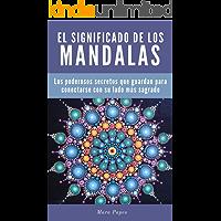 Mandalas: El Significado de los Mandalas. Los Poderosos Secretos que Guardan para Conectarse con su Lado más Sagrado…