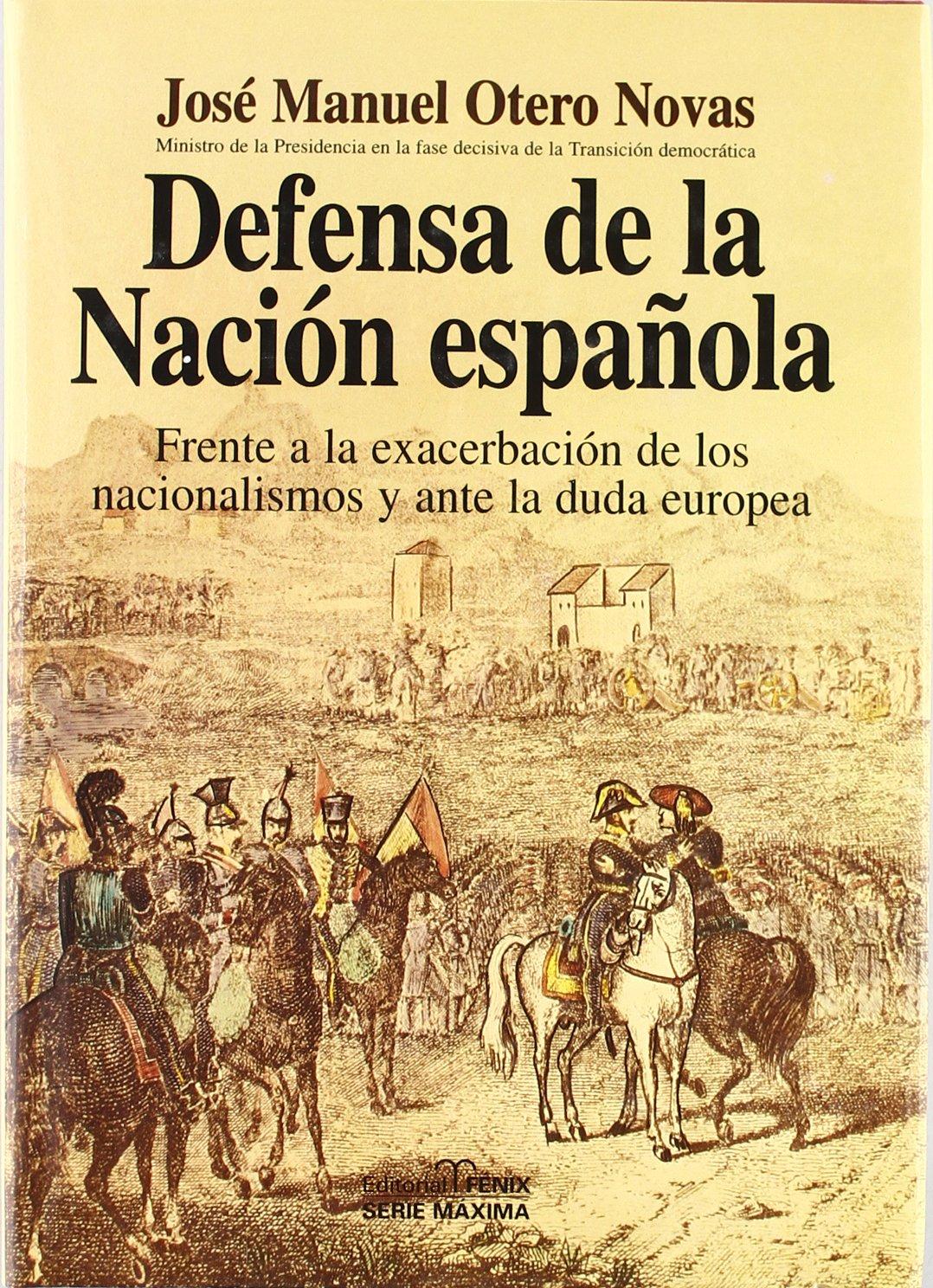 Defensa de la nación española : frente a la exacerbación de los nacionalismos y ante la duda europea Série Máxima: Amazon.es: Otero Novas, Jose Manuel: Libros