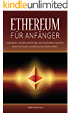 Ethereum für Anfänger: Investieren, Handel und Mining. Die Kryptowährung Ether, Smart Contracts und Blockchain leicht erklärt.