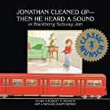 Jonathan Cleaned Up—Then He Heard a Sound: Or Blackberry Subway Jam