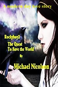 Rockyboy2 The Quest to Save the World: Will all the hate in the World wipe out the human race? Or will Loves child save us all