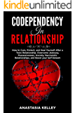 Codependency in Relationship: How to Cure, Protect, and Heal Yourself After a Toxic Relationship. Overcome Jealousy…