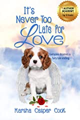 It's Never Too Late for Love: Everyone Deserves a Fairy Tale Ending Kindle Edition