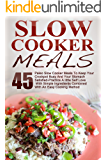 Slow Cooker Meals: Top 45 Paleo Slow Cooker Meals To Keep Your Crockpot Busy And Your Stomach Satisfied-Practice A little Self Love With Simple Ingredients ... Slow Cooker Cookbook, Paleo Slow Cooker)