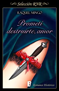 Prometí destruirte, amor (Los peligros de enamorarse de un libertino 1) (Spanish