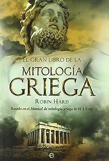 El gran libro de la mitología griega: basado en el manual de mitología griega de
