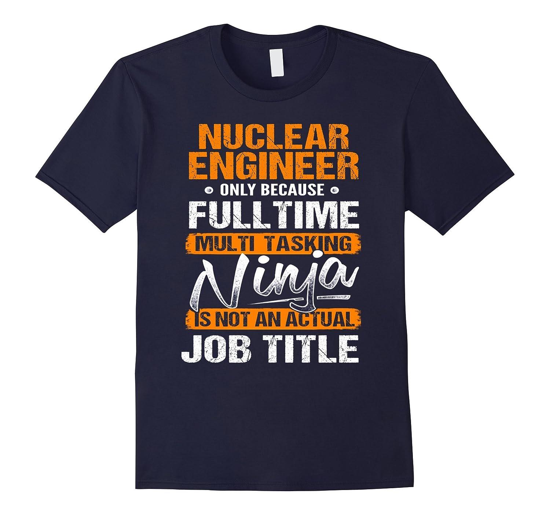 NUCLEAR ENGINEER - Ninja Job Title Funny T-Shirt-TH