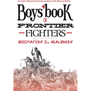 Boys' Book of Frontier Fighters: True Stories of Bravery from the Men and Women of the Plains and Prairies