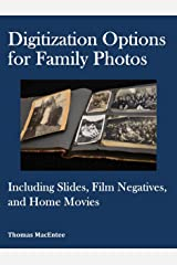 Digitization Options for Family Photos: Including Slides, Film Negatives, and Home Movies Kindle Edition