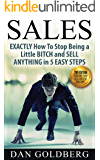 Sales: Stop Being a Little BITCH & Sell Anything in 5 Easy Steps | From Management, to Life Insurance, to Used Car & Auto, to Real Estate, to Phone, Direct, Email, Training, Techniques & Much More
