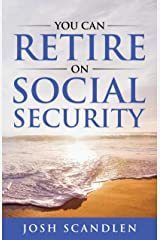 You Can RETIRE On Social Security (Scandlen Sustainable Wealth Series Book 3) Kindle Edition