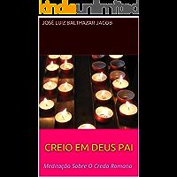 CREIO EM DEUS PAI: Meditação Sobre O Credo Romano