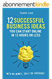 Online Business: 12 Successful Business Ideas You Can Start Online in 12 Hours or Less (With No Money, Skills, or Experiences) (Online Business Series) (English Edition)