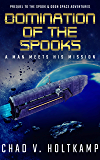 Domination of the SPOOKS: A Man Meets His Mission (The SPOOK & GOON Space Adventures Book 0)