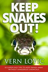 KEEP SNAKES OUT!: 30 Super-Easy Tips To Keep Snakes Away Without Dangerous Chemicals Kindle Edition