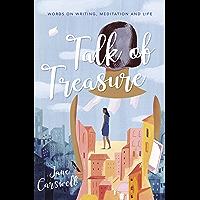 Talk of Treasure: Words on writing, meditation and life