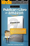 Publicar un libro en Amazon: Ejemplo práctico sobre cómo publicar un ebook en Kindle y promocionarlo (Cómo ganar dinero con Kindle nº 1) (Spanish Edition)