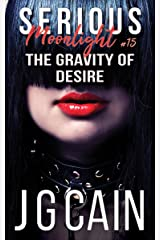 The Gravity of Desire: Serious Moonlight 15 Kindle Edition