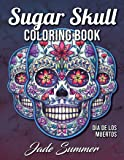 Sugar Skull Coloring Book: A Day of the Dead Coloring Book with Fun Skull Designs, Beautiful Gothic Women, and Easy Patterns for Relaxation