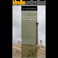 Apogée et fin de la bibliothèque d'Alexandrie: Editions Phénix (French Edition)