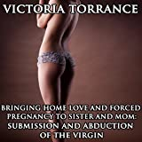 Bringing Home Love and Forced Pregnancy to Sister and Mom: Submission and Abduction of the Virgin