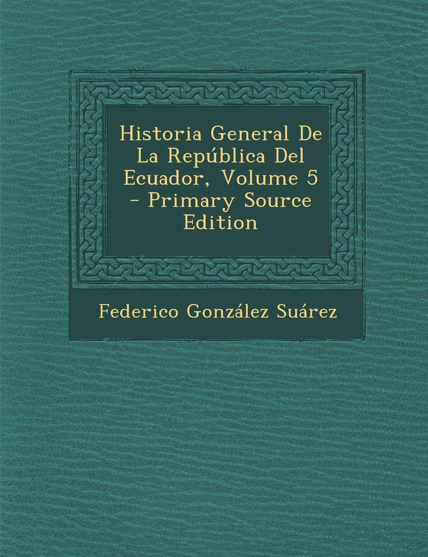 Historia General de La Republica del Ecuador, Volume 5 (Spanish Edition)
