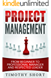 Project Management: From Beginner to Professional Manager and Respected Leader: (People Skills, Leadership, Team Management, Business Communication,  Be ... Management Professional) (English Edition)