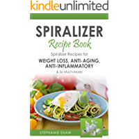 Spiralizer Recipe Book: Spiralizer Recipes for Weight Loss, Anti-Aging, Anti-Inflammatory & So Much More! (Recipes for a Healthy Life Book 2)