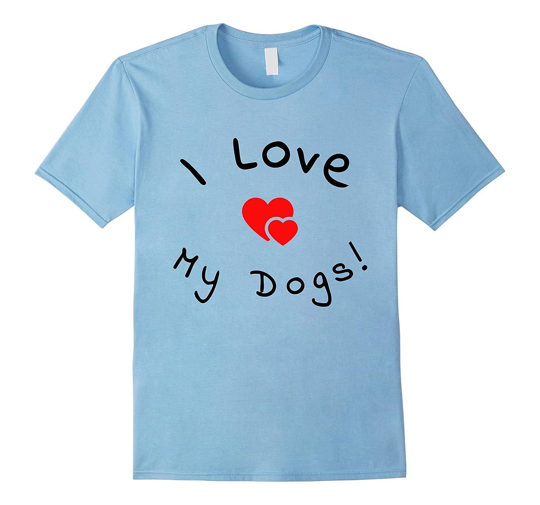 I Love My Dogs! - Mens, Womens, Girls, Boys TShirts-Art