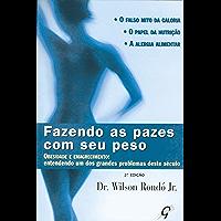 Fazendo as pazes com seu peso: Obesidade e emagrecimento: entendendo um dos grandes problemas deste século (Wilson Rondó Jr.)