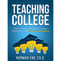 Teaching College: The Ultimate Guide to Lecturing, Presenting, and Engaging Students (English Edition)