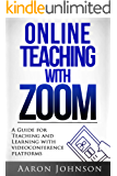 Online Teaching with Zoom: A Guide for Teaching and Learning with Videoconference Platforms (Excellent Online Teaching Book 2)