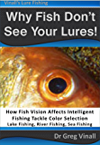 Why Fish Don't See Your Lures: How Fish Vision Affects Intelligent Fishing Tackle Color Selection. Lake Fishing, River Fishing, Sea Fishing. (Vinall's Lure Fishing)