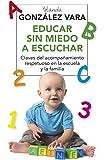 Educar Sin Miedo A Escuchar. Claves Del Acompañamiento Respetuoso En La Escuela Y La Familia (INTEGRAL)