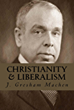 Christianity & Liberalism (Illustrated) (English Edition)