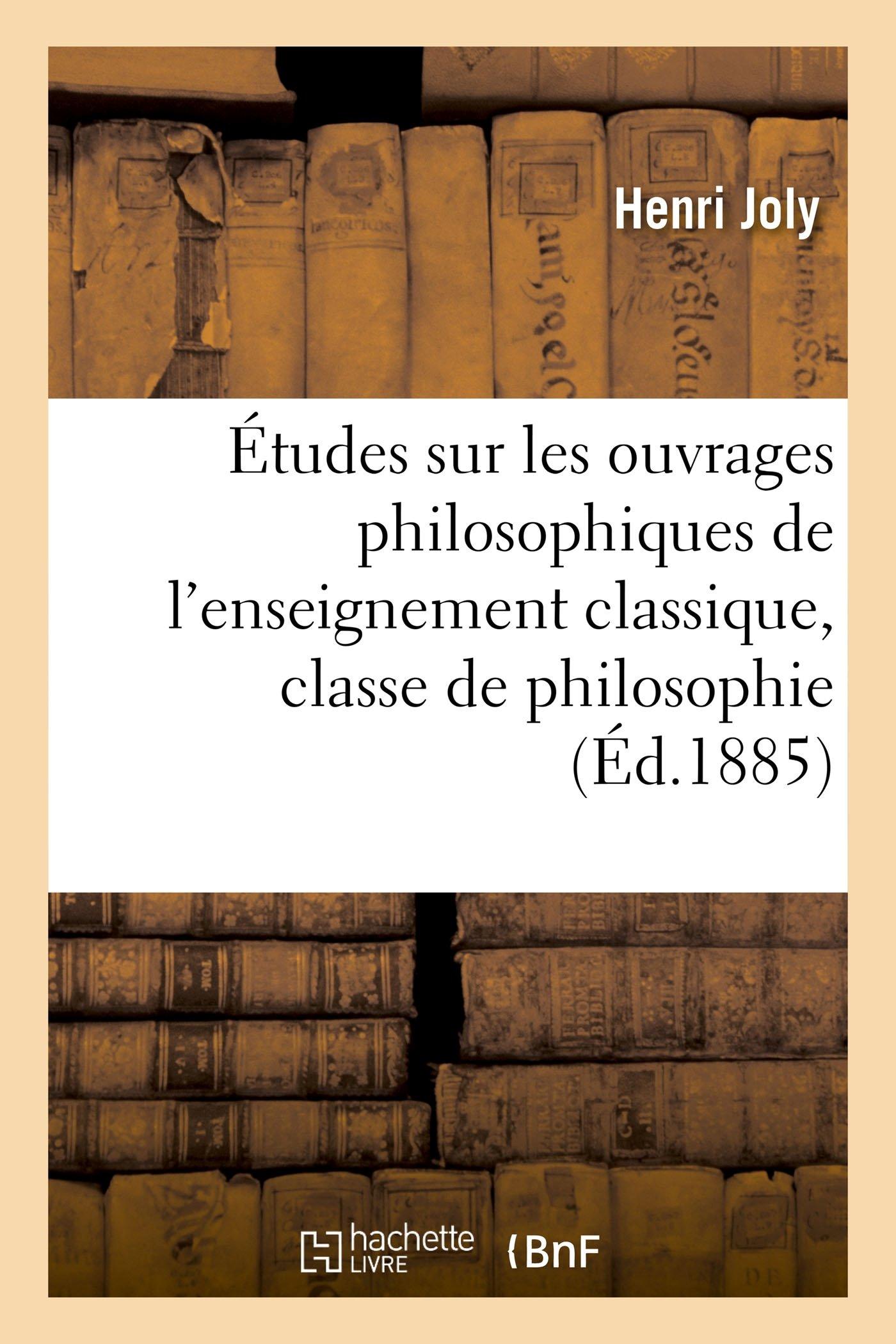 Read Online Études Sur Les Ouvrages Philosophiques de l'Enseignement Classique, Classe de Philosophie (Sciences Sociales) (French Edition) PDF