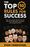 The Top 10 Rules for Success: Rules to succeed in business and life from Titans, Billionaires, & Leaders who Changed the…