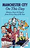 Manchester City On This Day: History, Facts & Figures from Every Day of the Year