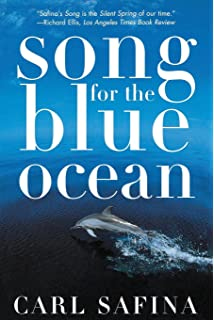 Song for the Blue Ocean: Encounters Along the Worlds Coasts and Beneath the Seas