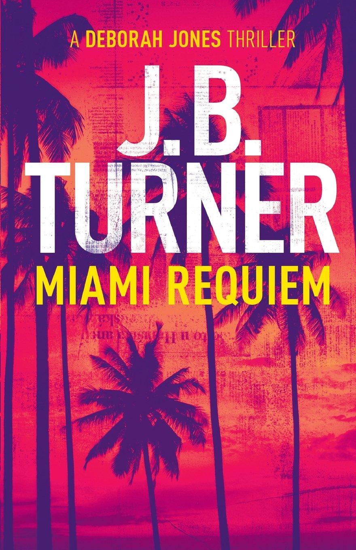 Download Miami Requiem: A Deborah Jones Crime Thriller (Volume 1) pdf