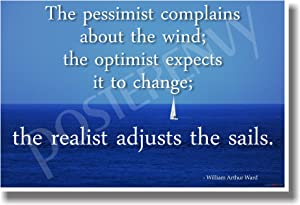 The Pessimist Complains About the Wind; the Optimist Expects It to Change; the Realist Adjusts the Sails - William Arthur Ward - New Motivational Poster